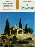 Die Provence. Ein Begleiter zu den Kunststätten und Naturschönheiten im Sonnenland Frankreichs (DuMont-Kunst-Reiseführer)