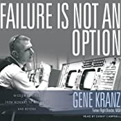 Failure Is Not an Option: Mission Control from Mercury to Apollo 13 and Beyond | [Gene Kranz]
