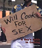 Will Cook For Sex: A Guys Guide to Cooking