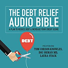 The Debt Relief Bible: A Plan to Reduce Debt & Increase Your Credit Score Audiobook by Tom Corson-Knowles, Doc Orman, MD, Laura Stack, CSP, MBA Narrated by Laura Stack, CSP, MBA, Greg Zarcone, Matt Stone