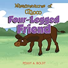 Misadventures of Choco: Four-Legged Friend (       UNABRIDGED) by Peggy A. Boldt Narrated by Peggy A. Boldt