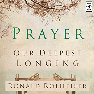 Prayer: Our Deepest Longing | [Ronald Rolheiser]