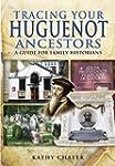 Tracing Your Huguenot Ancestors: A Gu...
