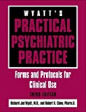 img - for Wyatt's Practical Psychiatric Practice: Forms and Protocols for Clinical Use book / textbook / text book