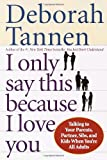 I Only Say This Because I Love You: Talking to Your Parents, Partner, Sibs, and Kids When You're All Adults (0345407520) by Tannen, Deborah