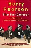 The Far Corner: A Mazy Dribble Through North-East Football
