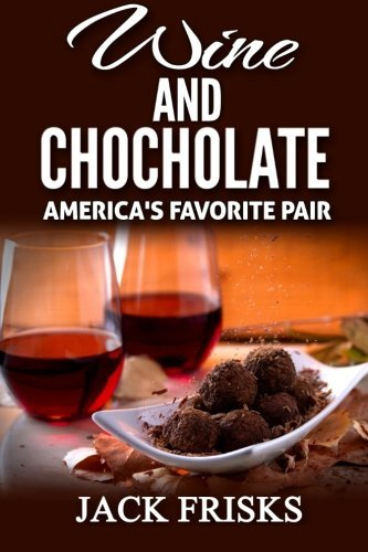 Wine and Chocolate: America's Favorite Pair by Jack Frisks