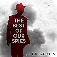 The Best of Our Spies (       UNABRIDGED) by Alex Gerlis Narrated by John Lee