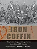 img - for Iron Coffin: War, Technology, and Experience aboard the USS <I>Monitor</I> (Johns Hopkins Introductory Studies in the History of Technology) book / textbook / text book