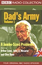 Dad's Army, Volume 1: A Jumbo-Sized Problem Radio/TV Program by Jimmy Perry, David Croft Narrated by Arthur Lowe, John Le Mesurier, Clive Dunn