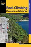 Rock Climbing Minnesota and Wisconsin, 2nd (State Rock Climbing Series)