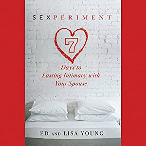 Sexperiment: 7 Days to Lasting Intimacy with Your Spouse | [Ed Young, Lisa Young]