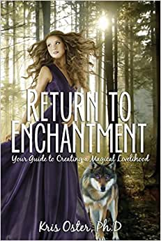 Return To Enchantment: Your Guide To Creating A Magical Livelihood