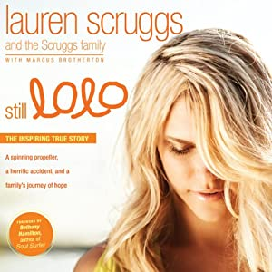 Still Lolo: A Spinning Propeller, a Horrific Accident, and a Family's Journey of Hope | [Lauren Scruggs, The Scruggs Family, Marcus Brotherton]