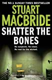 Stuart MacBride Shatter the Bones (Logan McRae, Book 7)