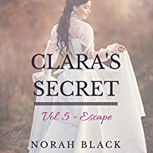 Clara's Secret: Volume Five - Escape (       UNABRIDGED) by Norah Black Narrated by Sally Sanders