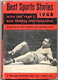 img - for Best Sports Stories 1948 Edition: A Panorama of the 1947 Sports Year and a Sports Records Book Including the Year's Headlines Day by Day, the Review of the Sports Year, Including the 1947 Champions in All Sports with Twenty of the Year's Best Sports Pictures book / textbook / text book