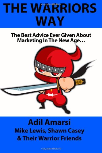 The Warriors Way: The Best Advice Ever Given About Marketing In The New Age...