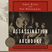 The Assassination of the Archduke: Sarajevo 1914 and the Romance That Changed the World | [Greg King, Sue Woolmans]