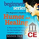 The Beginner's Guide to Humor and Healing Speech by Bernie Siegel Narrated by Bernie Siegel