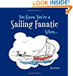 You Know You're a Sailing Fanatic Whe...