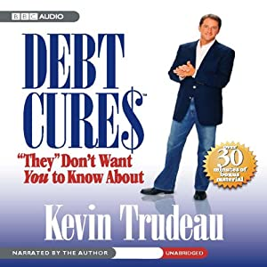Debt Cures 'They' Don't Want You to Know About | [Kevin Trudeau]