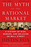 img - for The Myth Of The Rational Market: A History of Risk, Reward, and Delusion on Wall Street by Justin Fox (Jan 31 2011) book / textbook / text book