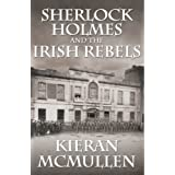 Sherlock Holmes and The Irish Rebelsby Kieran McMullen