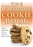 The Ultimate Cookie Book: Classic Updated & All-new Cookie & Pastry Recipes