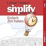 Simplify your time: Einfach Zeit haben | Lothar J. Seiwert