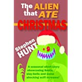 The Alien that Ate Christmas (An illustrated seasonal short story showcasing Santa, slay-bells and some shocking scifi screams).
