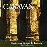 Canterbury Comes to London - Live from the Astoria by Caravan (1999-04-20)