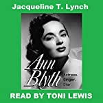 Ann Blyth: Actress. Singer. Star. | Jacqueline T. Lynch