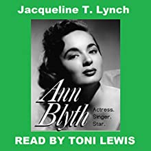 Ann Blyth: Actress. Singer. Star. Audiobook by Jacqueline T. Lynch Narrated by Toni Lewis
