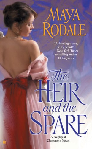 The Heir and the Spare (Negligent Chaperone Series), MAYA RODALE