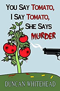 You Say Tomato, I Say Tomato, She Says Murder: A Short But Sweet Mystery by Duncan Whitehead ebook deal