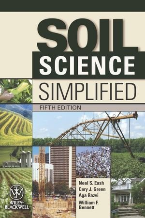 Soil Science Simplified, by Neal S. Eash, Cary J. Green, Aga Razvi, William F. Bennett