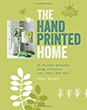The Handprinted Home: 35 Stylish Projects Using Stencils, Lino Cuts, and More