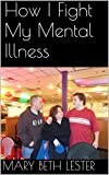 How I Fight My Mental Illness