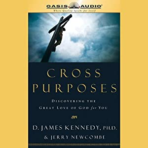 Cross Purposes: Discovering The Great Love Of God For You | [D. James Kennedy]