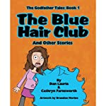 The Blue Hair Club and Other Stories: The Godfather Series, Volume 1 | Dan Lauria,Cathryn Farnsworth