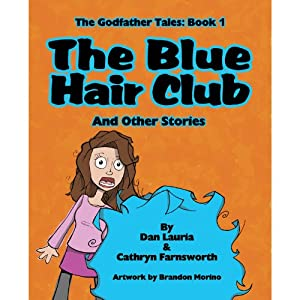 The Blue Hair Club and Other Stories: The Godfather Series, Volume 1 | [Dan Lauria, Cathryn Farnsworth]