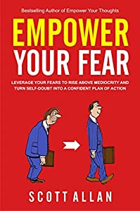 Empower Your Fear: Leverage Your Fears To Rise Above Mediocrity And Turn Self-doubt Into A Confident Plan Of Action by Scott Allan ebook deal