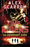 Alex Scarrow TimeRiders: The Doomsday Code (Book 3)