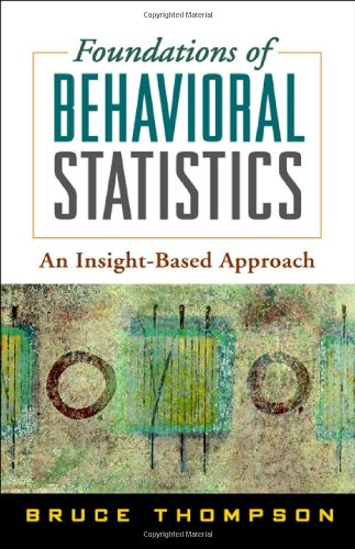 Foundations of Behavioral Statistics: An Insight-Based...