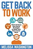 img - for Get Back to Work - Smart & Savvy Real-World Strategies to Make Your Next Career Move book / textbook / text book