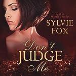 Don't Judge Me: A Judgment Novel, Book 1   Sylvie Fox