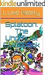 Splatoon: The Unofficial Guidebook (E...