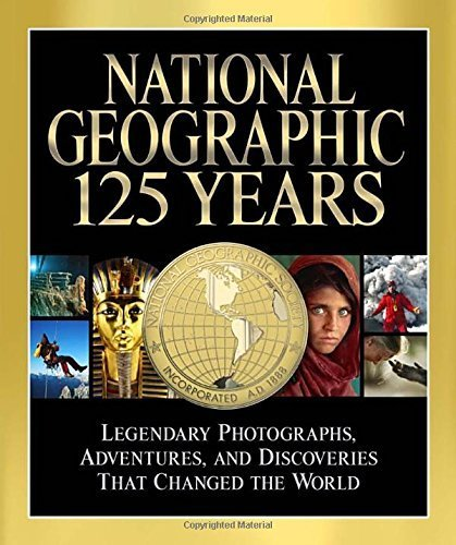 national-geographic-125-years-legendary-photographs-adventures-and-discoveries-that-changed-the-worl
