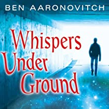 Whispers Under Ground: Peter Grant, Book 3 (       UNABRIDGED) by Ben Aaronovitch Narrated by Kobna Holdbrook-Smith